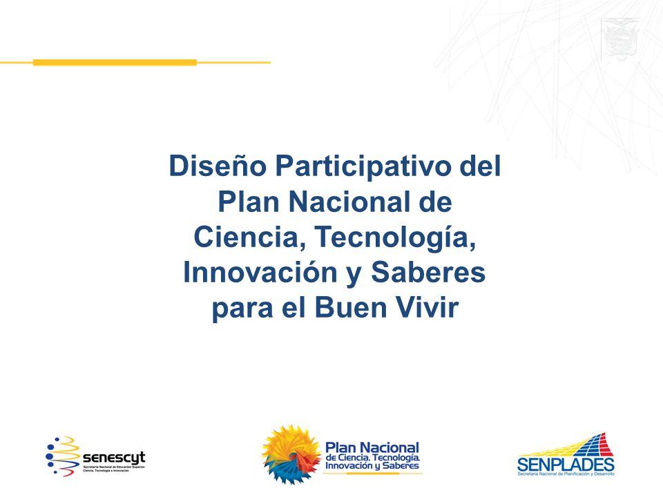 Diseño Participativo del Plan Nacional de Ciencia, Tecnología, Innovación y Saberes para el Buen Vivir