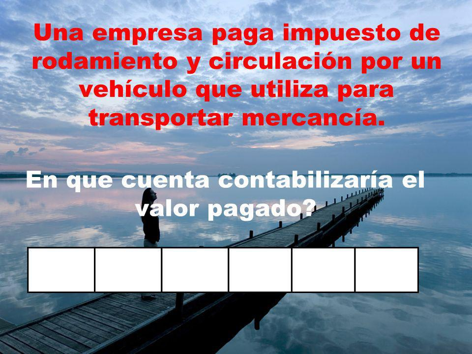 Una empresa paga impuesto de rodamiento y circulación por un vehículo que utiliza para transportar mercancía.