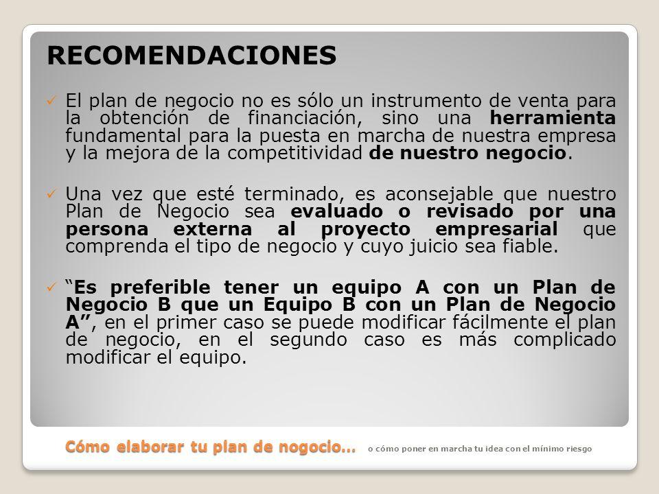 Cómo elaborar tu plan de nogocio… RECOMENDACIONES El plan de negocio no es sólo un instrumento de venta para la obtención de financiación, sino una he