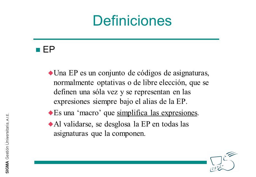 SIGMA Gestión Universitaria, A.I.E. Definiciones n EP u Una EP es un conjunto de códigos de asignaturas, normalmente optativas o de libre elección, qu