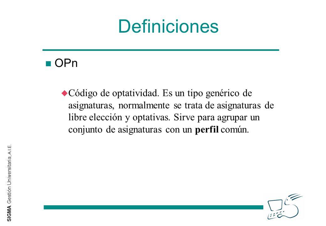 SIGMA Gestión Universitaria, A.I.E. Definiciones n OPn u Código de optatividad. Es un tipo genérico de asignaturas, normalmente se trata de asignatura