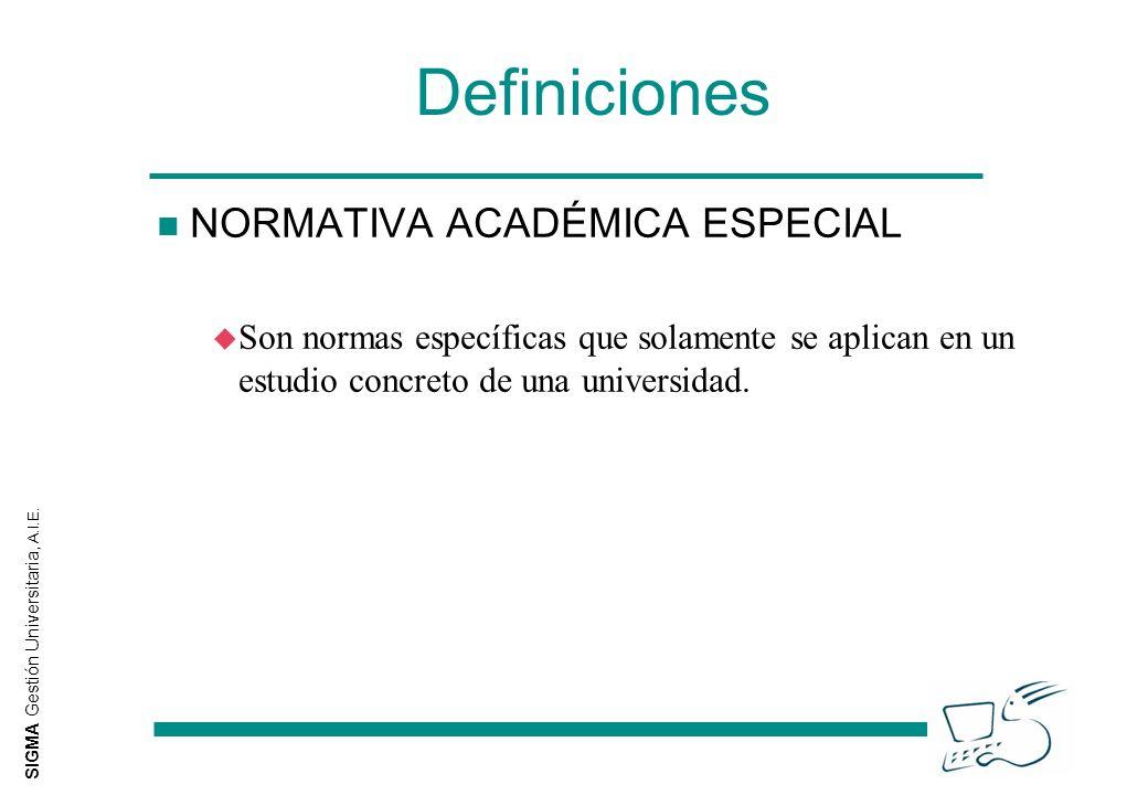 SIGMA Gestión Universitaria, A.I.E. Definiciones n NORMATIVA ACADÉMICA ESPECIAL u Son normas específicas que solamente se aplican en un estudio concre