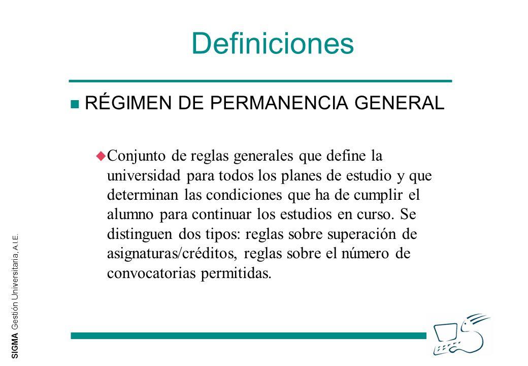 SIGMA Gestión Universitaria, A.I.E. Definiciones n RÉGIMEN DE PERMANENCIA GENERAL u Conjunto de reglas generales que define la universidad para todos