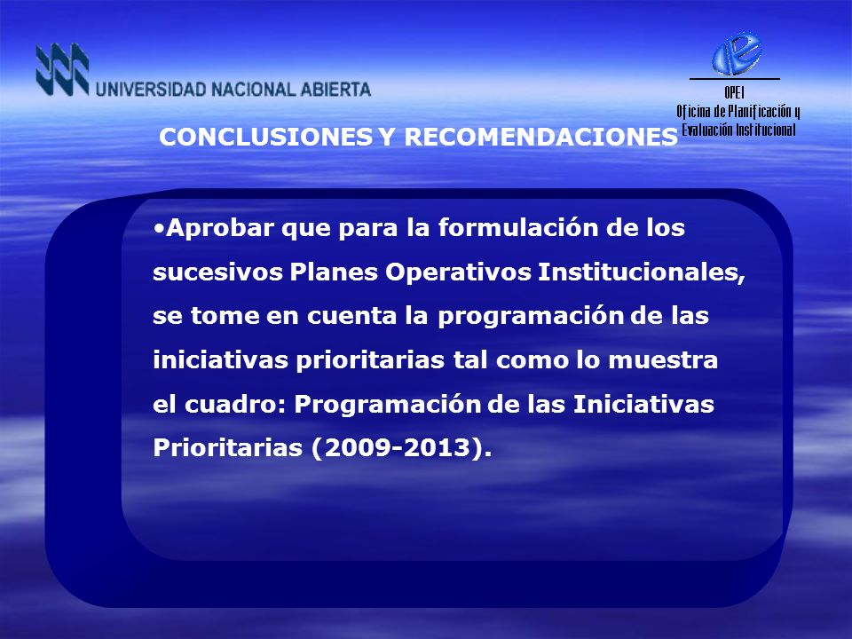 CONCLUSIONES Y RECOMENDACIONES Aprobar que para la formulación de los sucesivos Planes Operativos Institucionales, se tome en cuenta la programación d