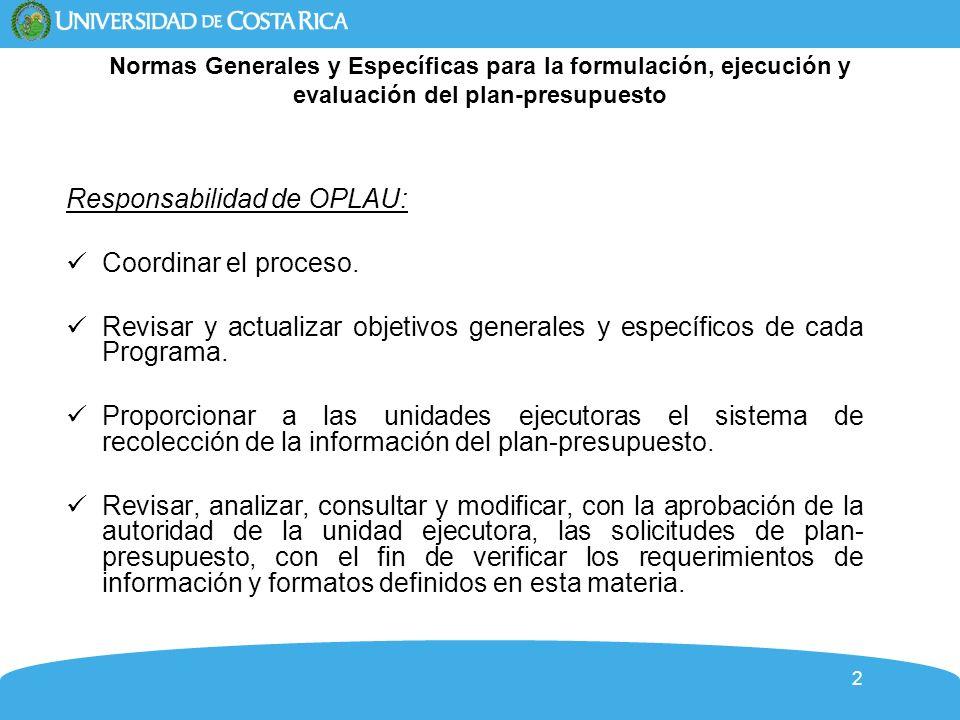 3 Normas Generales y Específicas para la formulación, ejecución y evaluación del plan-presupuesto Responsabilidad de OPLAU: Remitir a las autoridades correspondientes el plan-presupuesto de cada unidad ejecutora para su recomendación.