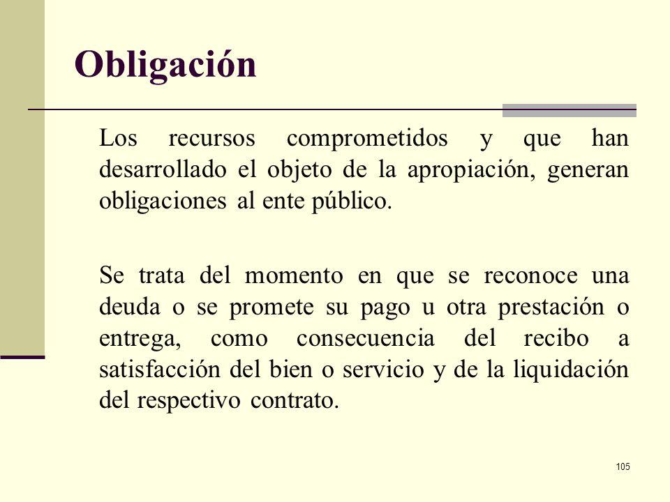 104 Compromiso Afectación que se hace al presupuesto cuando se suscribe un convenio o contrato, en los términos legales correspondientes Las entidades