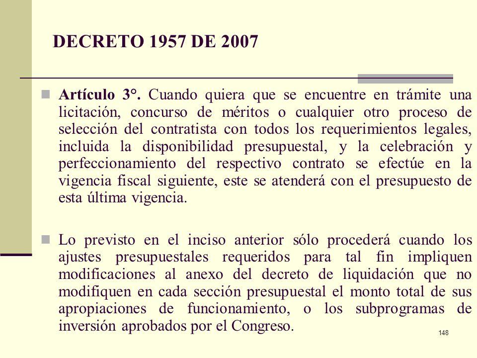 147 DECRETO 1957 DE 2007 Artículo 1°. Los compromisos presupuestales legalmente adquiridos, se cumplen o ejecutan, tratándose de contratos o convenios