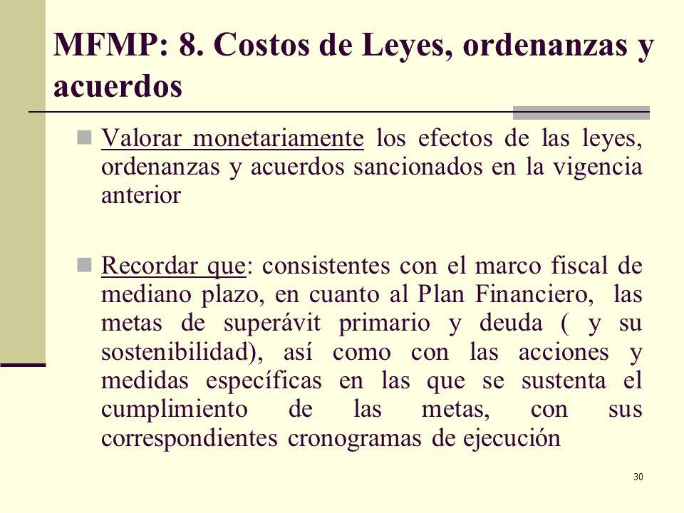 29 MFMP: 7. Pasivos exigibles y contingentes Considerar por ejemplo: Pago de sentencias y conciliaciones Pasivos surgidos en los procesos de concesión