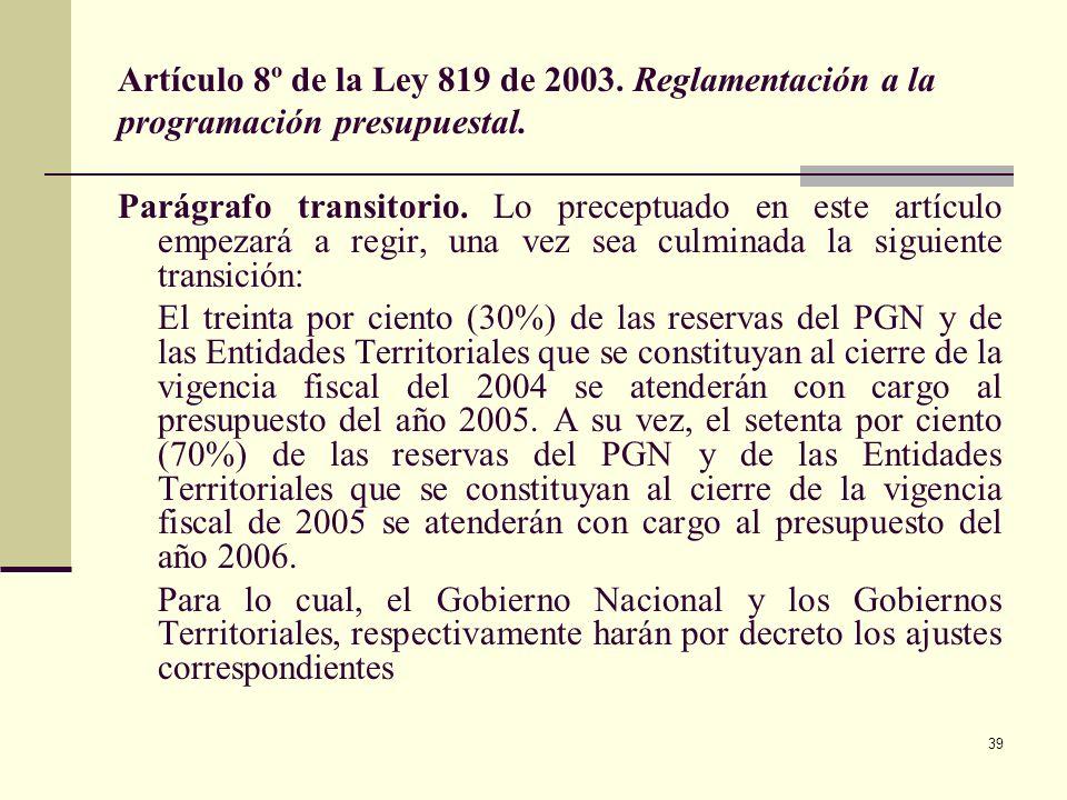 38 Artículo 8º de la Ley 819 de 2003. Reglamentación a la programación presupuestal. La preparación y elaboración del presupuesto general de la Nación