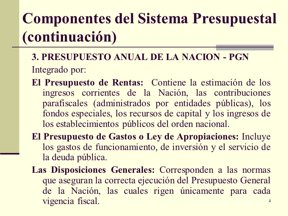 3 Componentes del Sistema Presupuestal 1. PLAN FINANCIERO : instrumento de planificación y gestión financiera del sector público, se basa en las opera