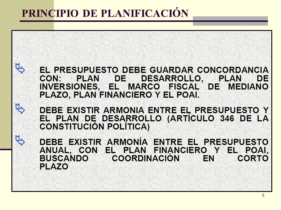 PRINCIPIO DE PLANIFICACIÓN EL PRESUPUESTO DEBE GUARDAR CONCORDANCIA CON: PLAN DE DESARROLLO, PLAN DE INVERSIONES, EL MARCO FISCAL DE MEDIANO PLAZO, PLAN FINANCIERO Y EL POAI.