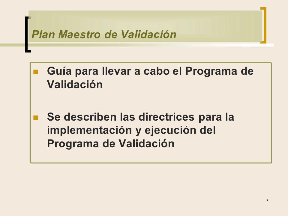 3 Plan Maestro de Validación Guía para llevar a cabo el Programa de Validación Se describen las directrices para la implementación y ejecución del Programa de Validación
