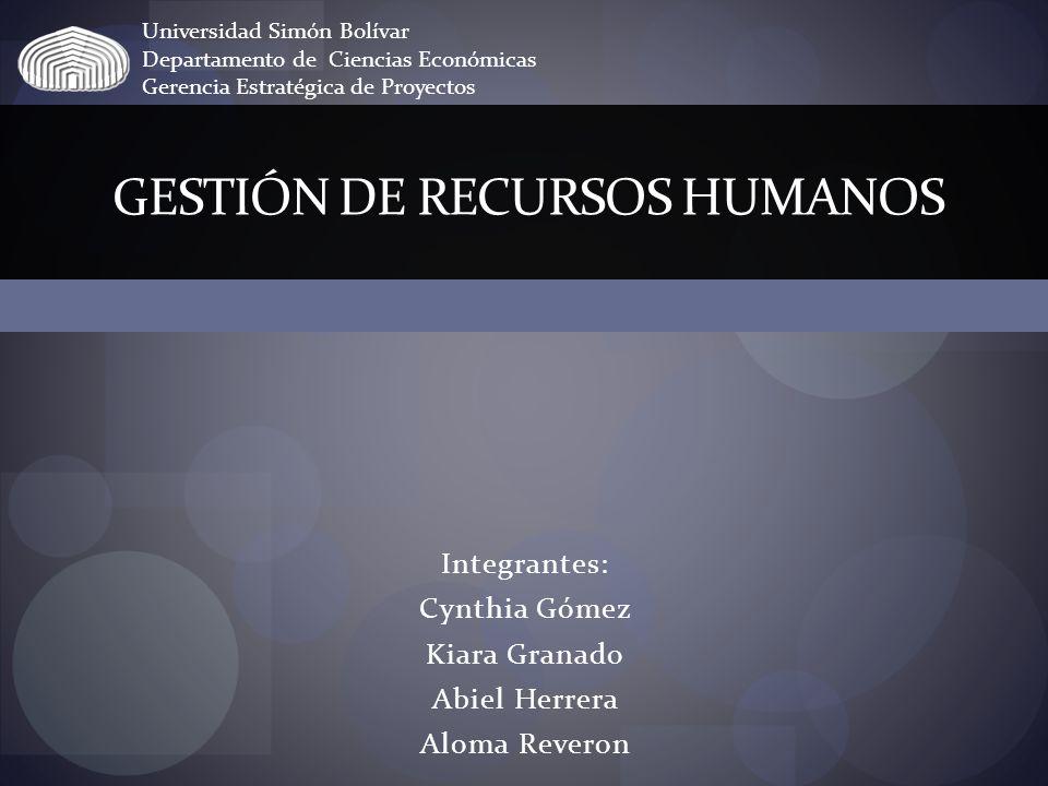 Integrantes: Cynthia Gómez Kiara Granado Abiel Herrera Aloma Reveron GESTIÓN DE RECURSOS HUMANOS Universidad Simón Bolívar Departamento de Ciencias Ec