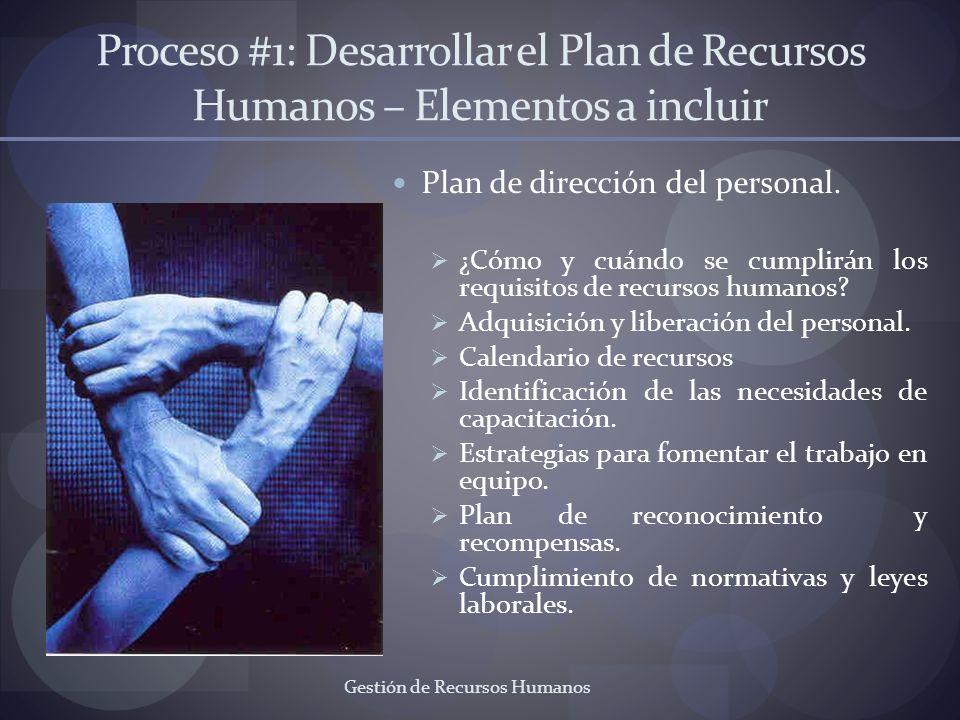Gestión de Recursos Humanos Proceso #1: Desarrollar el Plan de Recursos Humanos – Elementos a incluir Plan de dirección del personal. ¿Cómo y cuándo s
