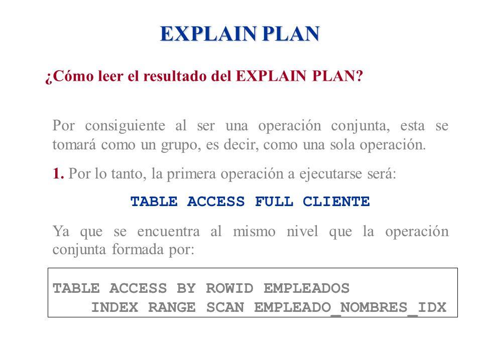 EXPLAIN PLAN ¿Cómo leer el resultado del EXPLAIN PLAN? Por consiguiente al ser una operación conjunta, esta se tomará como un grupo, es decir, como un