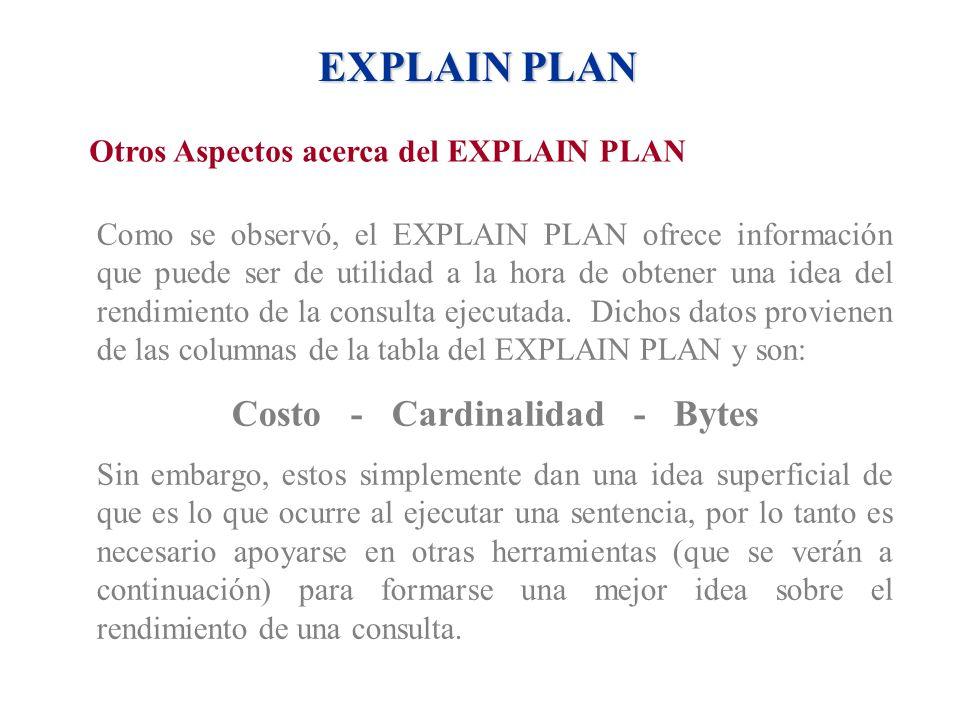EXPLAIN PLAN Otros Aspectos acerca del EXPLAIN PLAN Como se observó, el EXPLAIN PLAN ofrece información que puede ser de utilidad a la hora de obtener