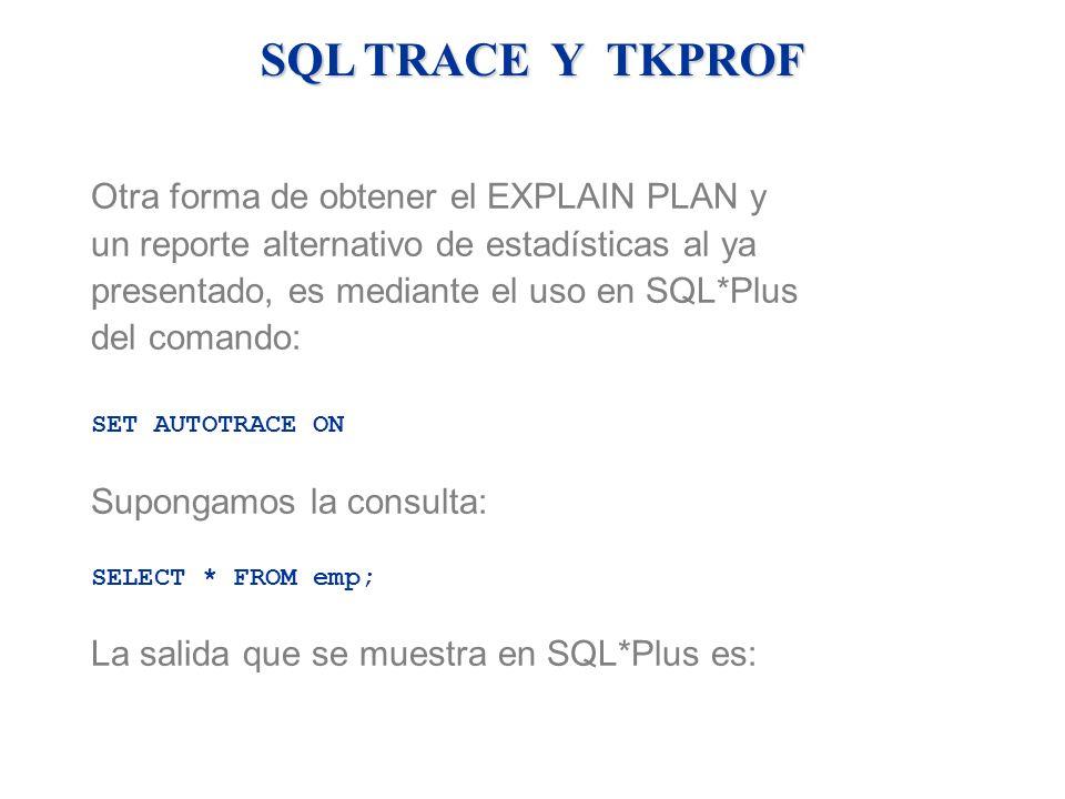 Otra forma de obtener el EXPLAIN PLAN y un reporte alternativo de estadísticas al ya presentado, es mediante el uso en SQL*Plus del comando: SET AUTOT