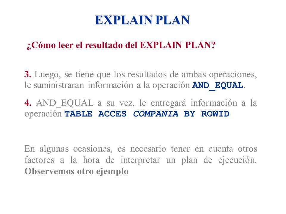 EXPLAIN PLAN ¿Cómo leer el resultado del EXPLAIN PLAN? 3. Luego, se tiene que los resultados de ambas operaciones, le suministraran información a la o