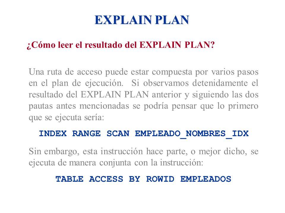 EXPLAIN PLAN ¿Cómo leer el resultado del EXPLAIN PLAN? Una ruta de acceso puede estar compuesta por varios pasos en el plan de ejecución. Si observamo