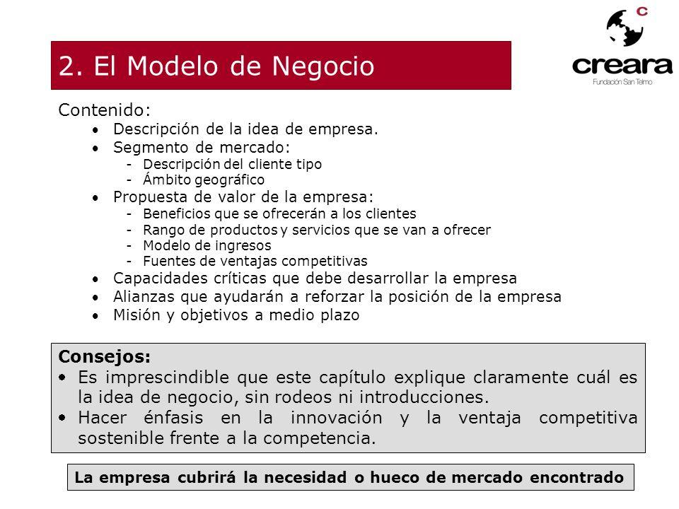 2. El Modelo de Negocio Contenido: Descripción de la idea de empresa. Segmento de mercado: -Descripción del cliente tipo -Ámbito geográfico Propuesta
