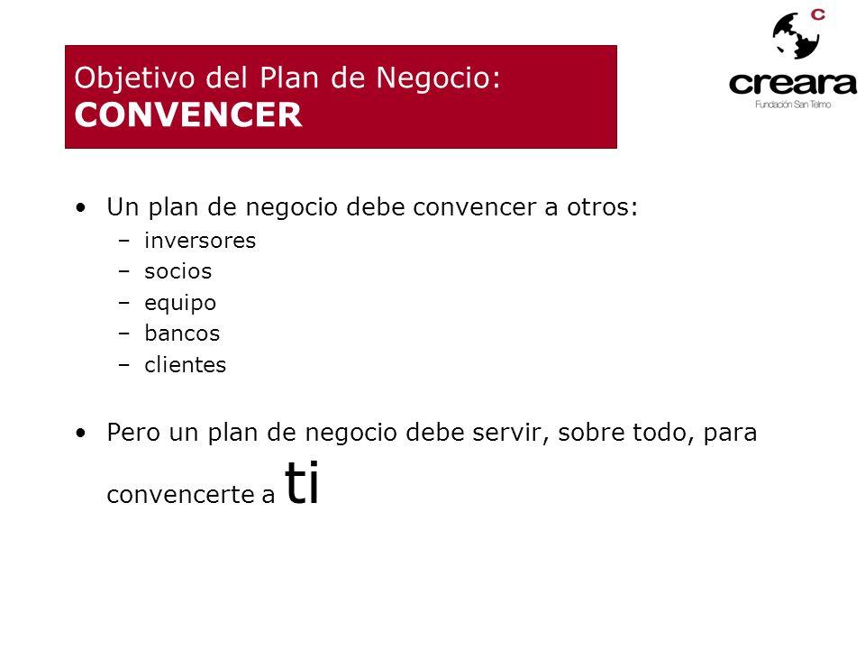 Objetivo del Plan de Negocio: CONVENCER Un plan de negocio debe convencer a otros: –inversores –socios –equipo –bancos –clientes Pero un plan de negoc