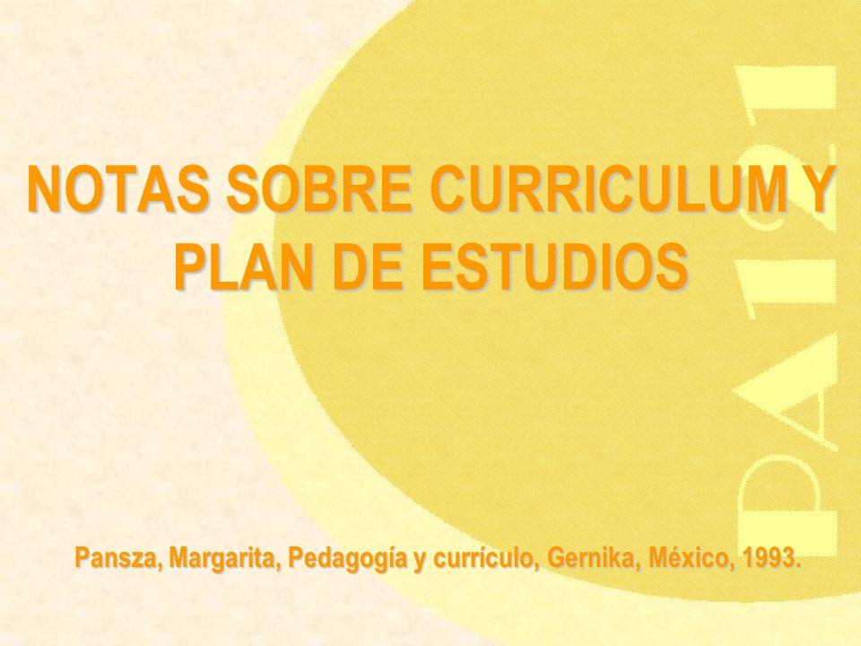 NOTAS SOBRE CURRICULUM Y PLAN DE ESTUDIOS Pansza, Margarita, Pedagogía y currículo, Gernika, México, 1993.