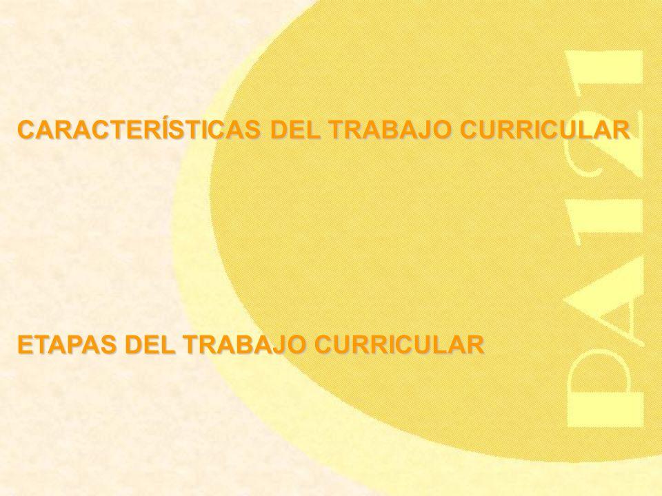 CARACTERÍSTICAS DEL TRABAJO CURRICULAR ETAPAS DEL TRABAJO CURRICULAR