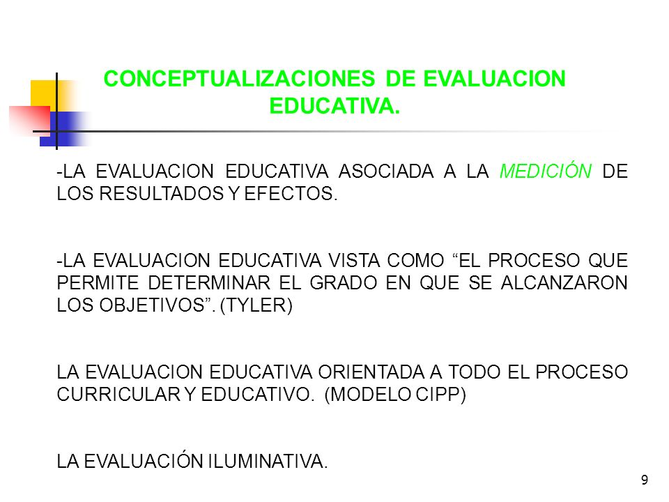 9 -LA EVALUACION EDUCATIVA ASOCIADA A LA MEDICIÓN DE LOS RESULTADOS Y EFECTOS. -LA EVALUACION EDUCATIVA VISTA COMO EL PROCESO QUE PERMITE DETERMINAR E