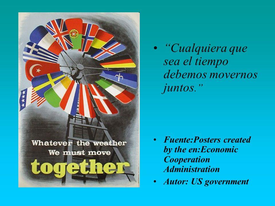Cualquiera que sea el tiempo debemos movernos juntos. Fuente:Posters created by the en:Economic Cooperation Administration Autor: US government