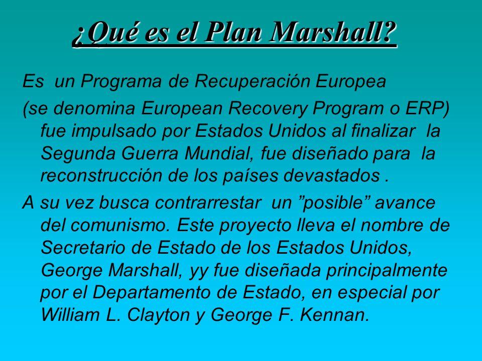 ¿Qué es el Plan Marshall? Es un Programa de Recuperación Europea (se denomina European Recovery Program o ERP) fue impulsado por Estados Unidos al fin