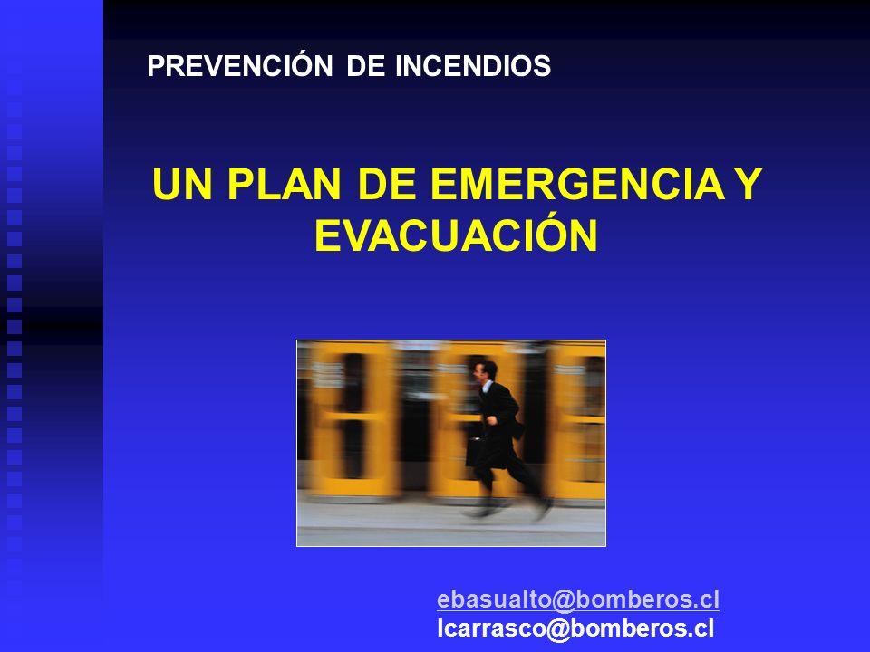PREVENCIÓN DE INCENDIOS UN PLAN DE EMERGENCIA Y EVACUACIÓN ebasualto@bomberos.cl ebasualto@bomberos.cl lcarrasco@bomberos.cl