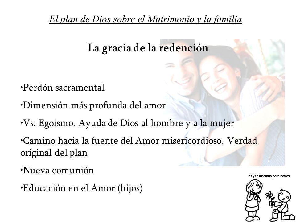 El plan de Dios sobre el Matrimonio y la familia 1y1 itinerario para novios La gracia de la redención Perdón sacramental Dimensión más profunda del am
