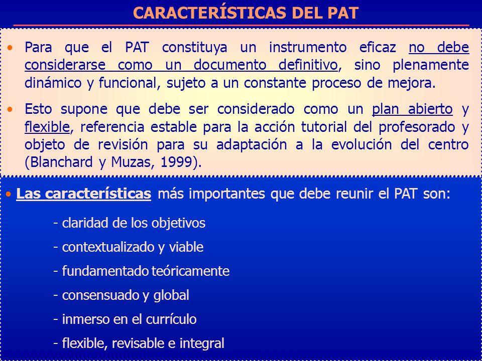 CARACTERÍSTICAS DEL PAT Para que el PAT constituya un instrumento eficaz no debe considerarse como un documento definitivo, sino plenamente dinámico y
