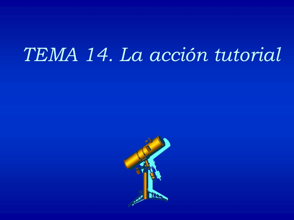 TEMA 14. La acción tutorial