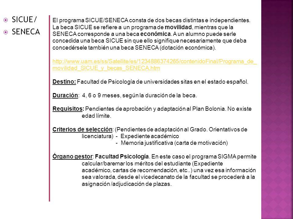 SICUE/ SENECA El programa SICUE/SENECA consta de dos becas distintas e independientes. La beca SICUE se refiere a un programa de movilidad, mientras q