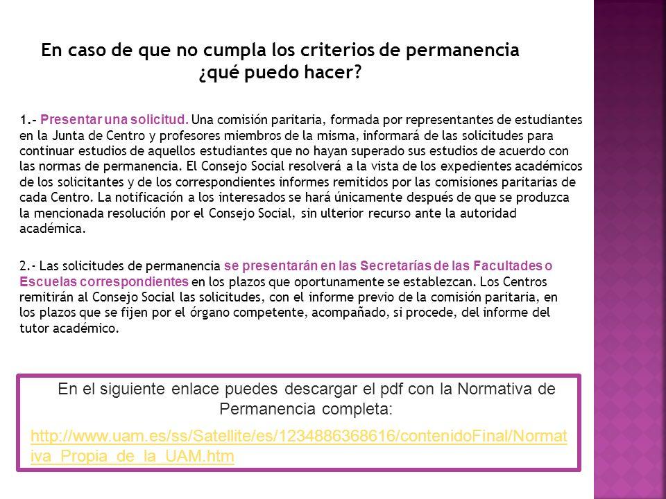 En caso de que no cumpla los criterios de permanencia ¿qué puedo hacer? 1.- Presentar una solicitud. Una comisión paritaria, formada por representante