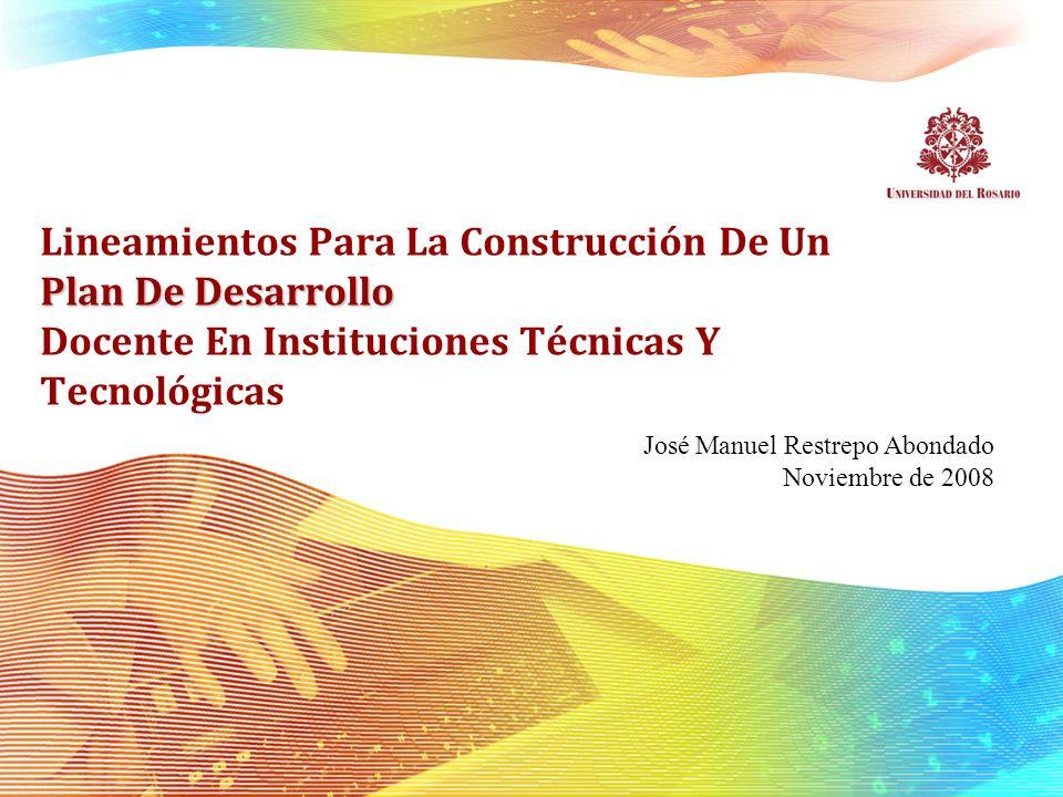 Plan De Desarrollo Lineamientos Para La Construcción De Un Plan De Desarrollo Docente En Instituciones Técnicas Y Tecnológicas José Manuel Restrepo Ab