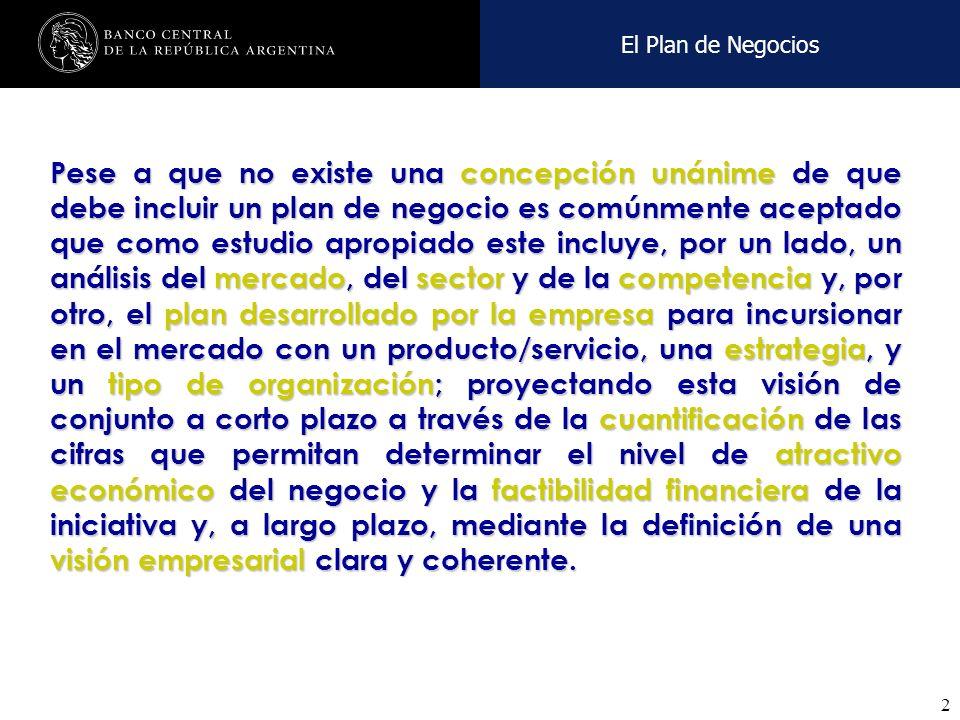 Nombre de la presentación en cuerpo 17 2 El Plan de Negocios Pese a que no existe una concepción unánime de que debe incluir un plan de negocio es comúnmente aceptado que como estudio apropiado este incluye, por un lado, un análisis del mercado, del sector y de la competencia y, por otro, el plan desarrollado por la empresa para incursionar en el mercado con un producto/servicio, una estrategia, y un tipo de organización; proyectando esta visión de conjunto a corto plazo a través de la cuantificación de las cifras que permitan determinar el nivel de atractivo económico del negocio y la factibilidad financiera de la iniciativa y, a largo plazo, mediante la definición de una visión empresarial clara y coherente.