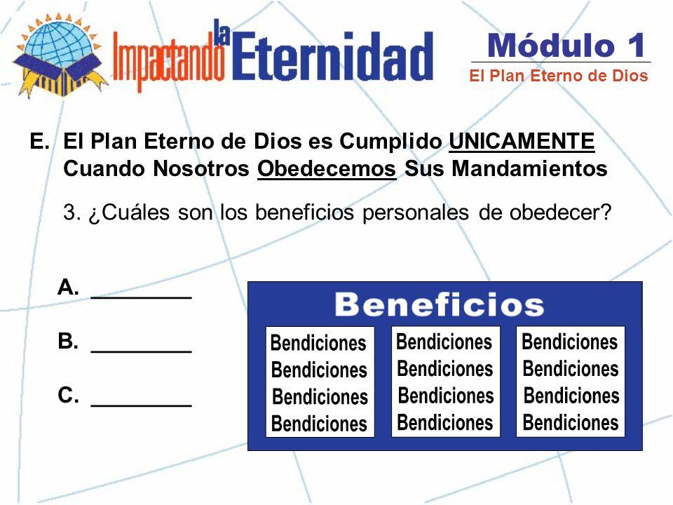 Módulo 1 El Plan Eterno de Dios E.El Plan Eterno de Dios es Cumplido UNICAMENTE Cuando Nosotros Obedecemos Sus Mandamientos 2.