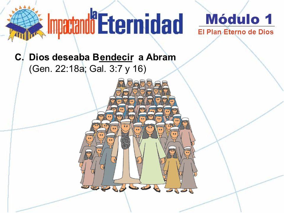 Módulo 1 El Plan Eterno de Dios B.La Orden de Dios Desafió a Abram a la S_______ y S_________ antidad Bendiciones de Dios eparación