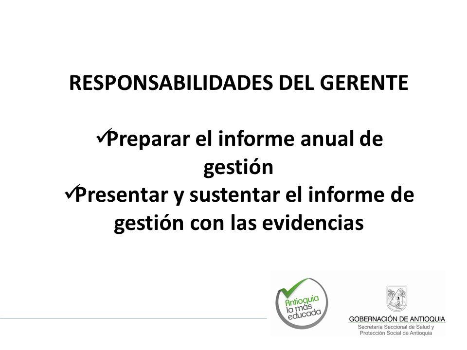 RESPONSABILIDADES DEL GERENTE Preparar el informe anual de gestión Presentar y sustentar el informe de gestión con las evidencias