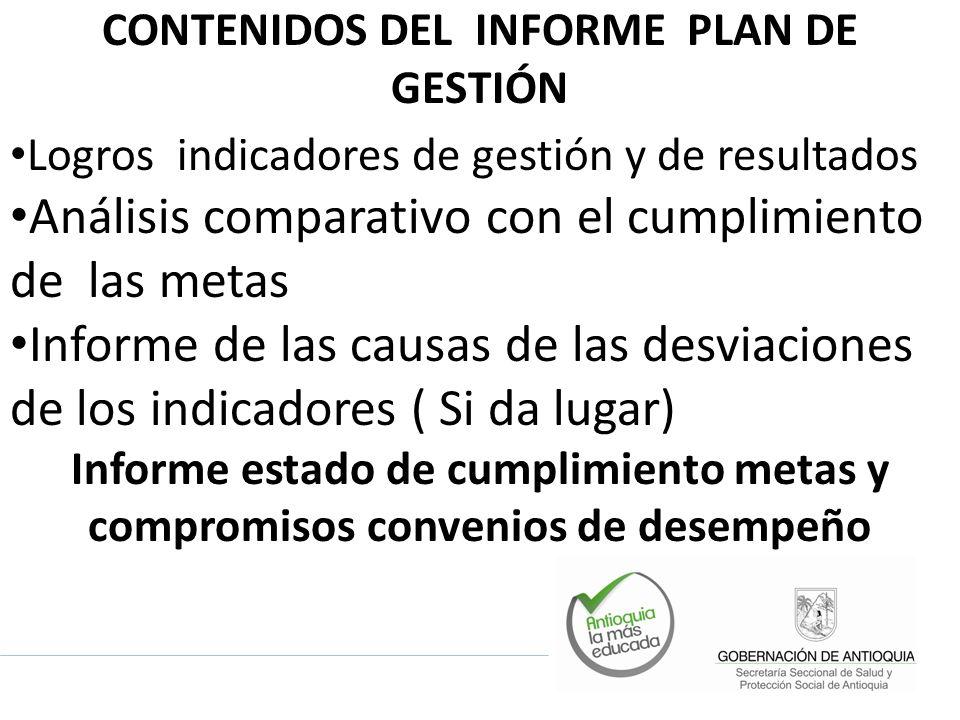 CONTENIDOS DEL INFORME PLAN DE GESTIÓN Logros indicadores de gestión y de resultados Análisis comparativo con el cumplimiento de las metas Informe de