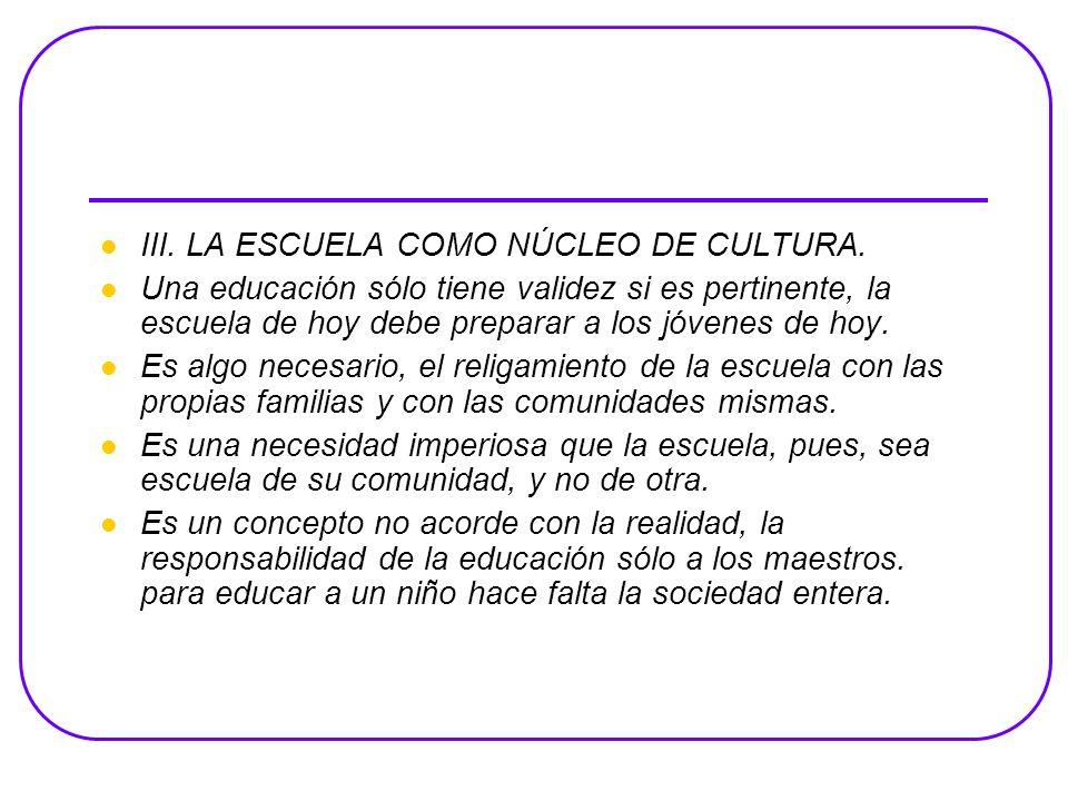 III.LA ESCUELA COMO NÚCLEO DE CULTURA.