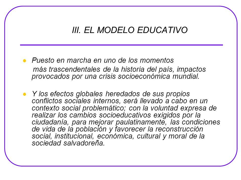 III. EL MODELO EDUCATIVO Puesto en marcha en uno de los momentos más trascendentales de la historia del país, impactos provocados por una crisis socio