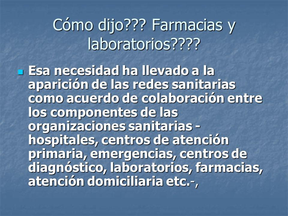 Cómo dijo??? Farmacias y laboratorios???? Esa necesidad ha llevado a la aparición de las redes sanitarias como acuerdo de colaboración entre los compo