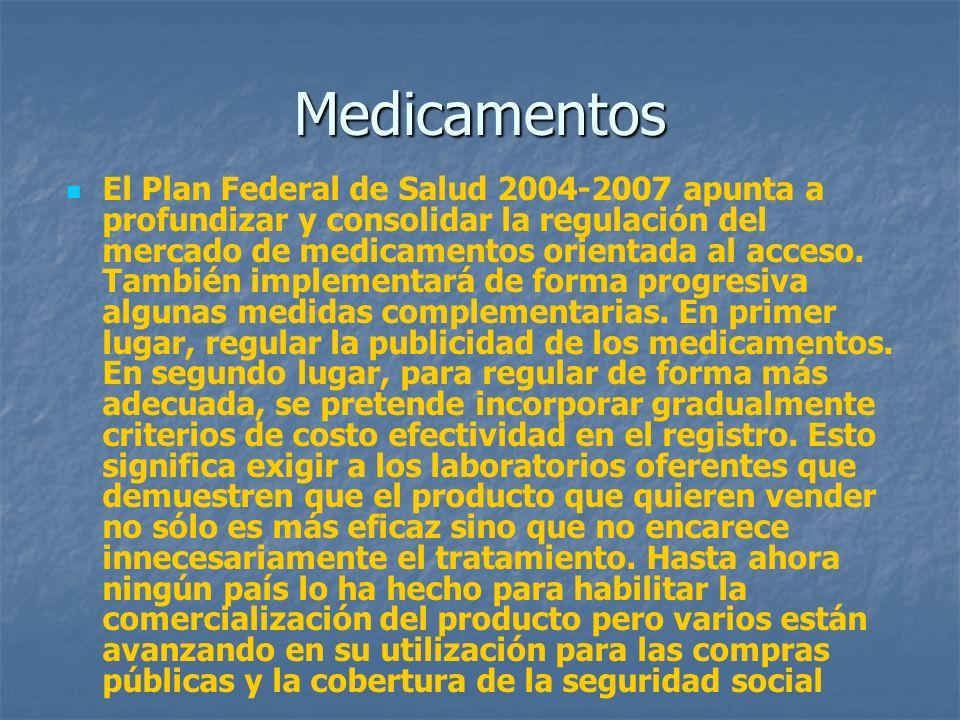 Medicamentos El Plan Federal de Salud 2004-2007 apunta a profundizar y consolidar la regulación del mercado de medicamentos orientada al acceso. Tambi