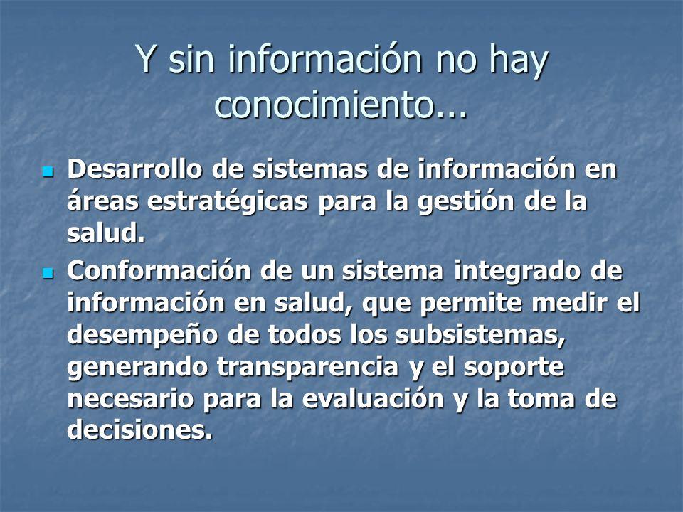 Y sin información no hay conocimiento... Desarrollo de sistemas de información en áreas estratégicas para la gestión de la salud. Desarrollo de sistem