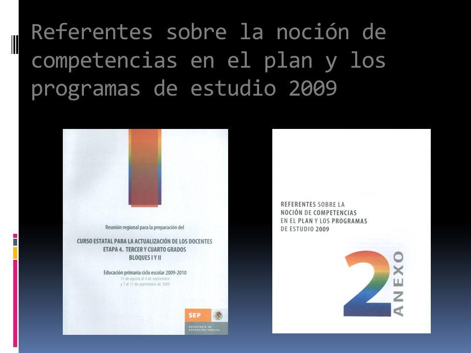 Referentes sobre la noción de competencias en el plan y los programas de estudio 2009