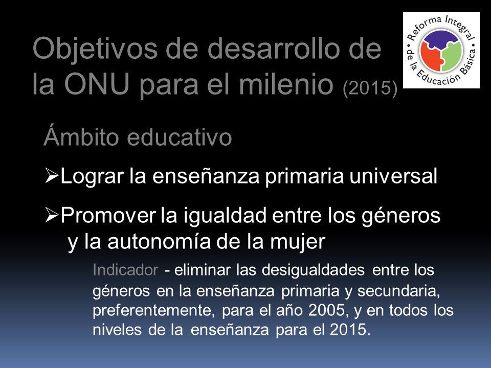 Ámbito educativo Lograr la enseñanza primaria universal Promover la igualdad entre los géneros y la autonomía de la mujer Indicador - eliminar las des
