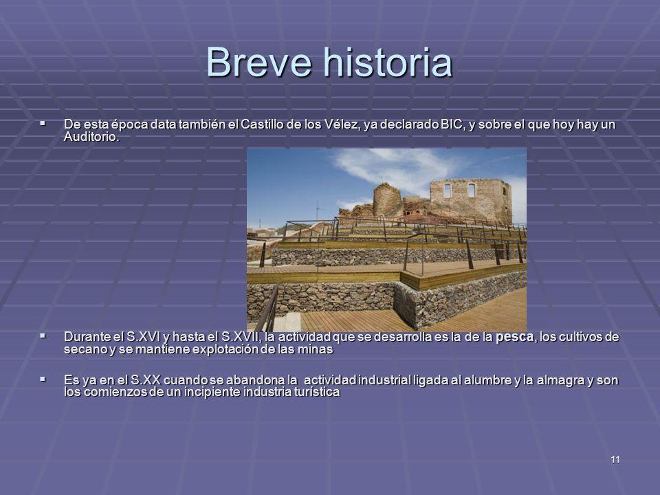 11 Breve historia De esta época data también el Castillo de los Vélez, ya declarado BIC, y sobre el que hoy hay un Auditorio. De esta época data tambi